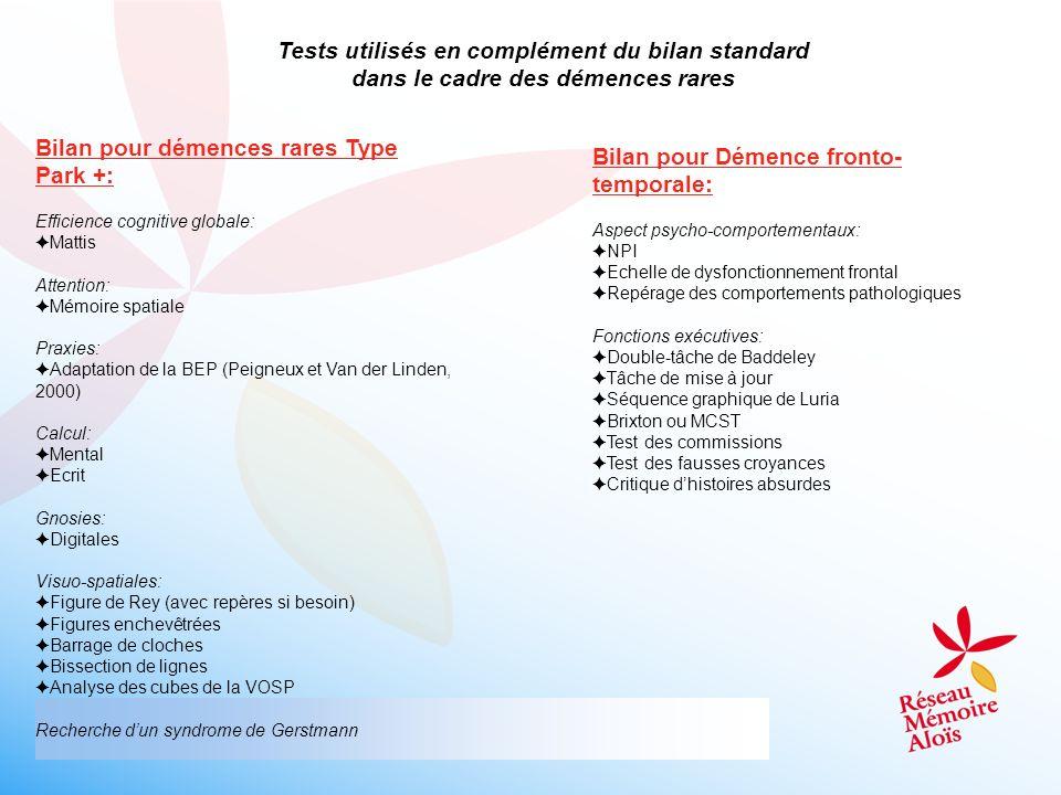 Tests utilisés en complément du bilan standard dans le cadre des démences rares Bilan pour démences rares Type Park +: Efficience cognitive globale: M