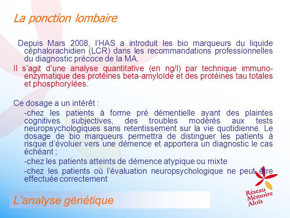 La ponction lombaire Depuis Mars 2008, lHAS a introduit les bio marqueurs du liquide céphalorachidien (LCR) dans les recommandations professionnelles