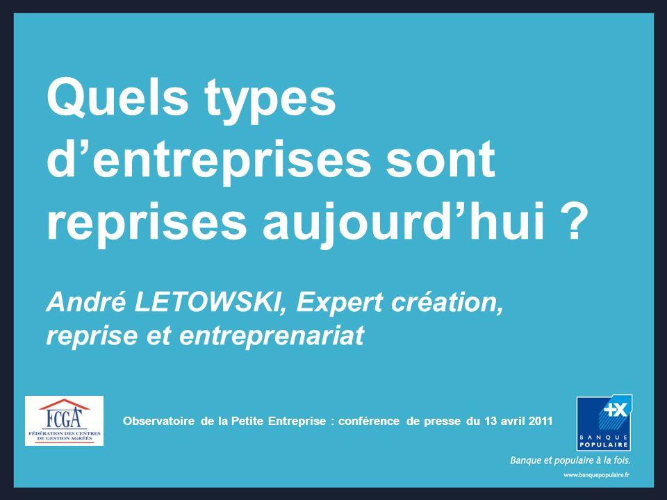 Observatoire de la Petite Entreprise : conférence de presse du 13 avril 2011 Quels types dentreprises sont reprises aujourdhui ? André LETOWSKI, Exper