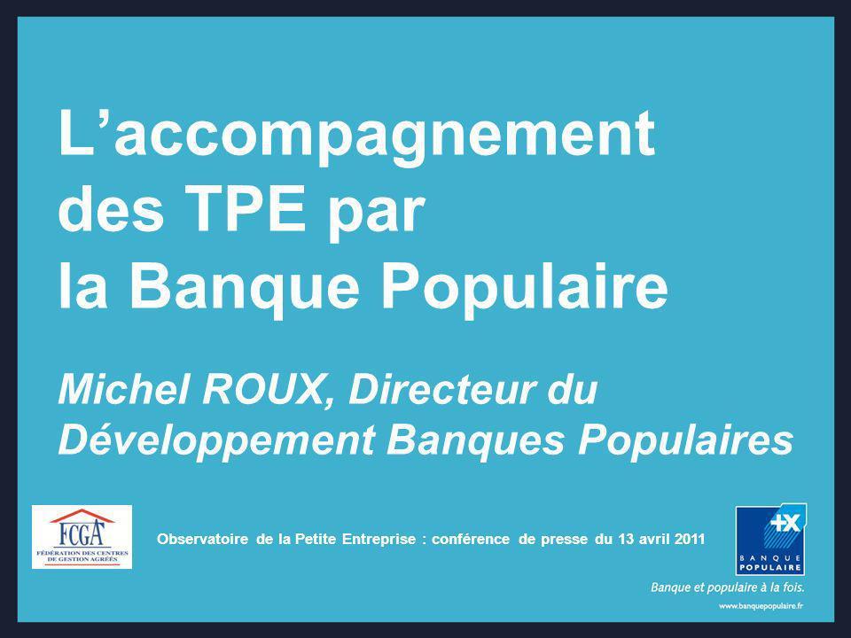 Laccompagnement des TPE par la Banque Populaire Michel ROUX, Directeur du Développement Banques Populaires Observatoire de la Petite Entreprise : conf