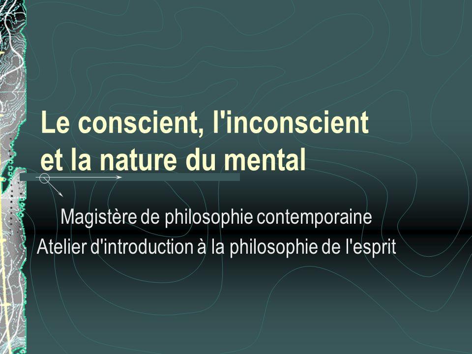 Le conscient, l'inconscient et la nature du mental Magistère de philosophie contemporaine Atelier d'introduction à la philosophie de l'esprit
