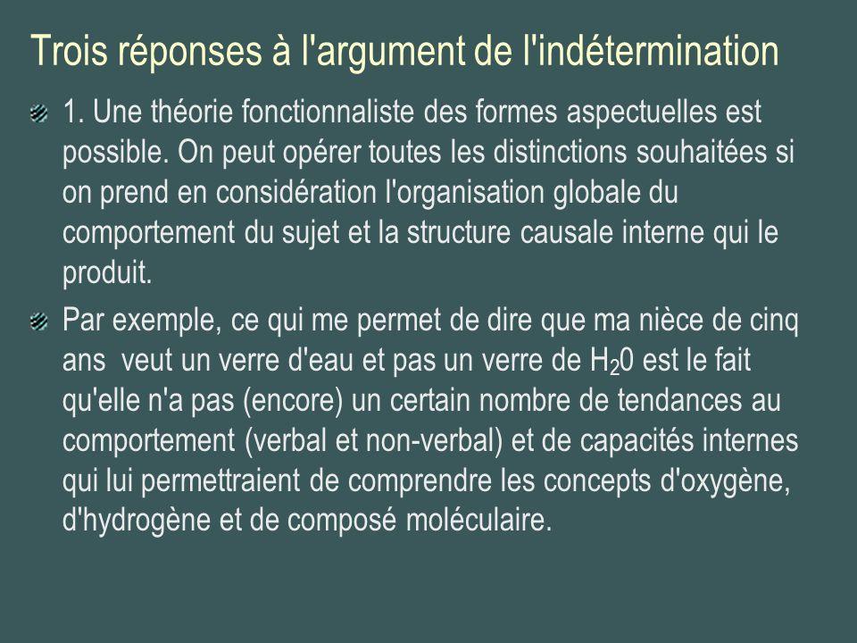 Trois réponses à l'argument de l'indétermination 1. Une théorie fonctionnaliste des formes aspectuelles est possible. On peut opérer toutes les distin