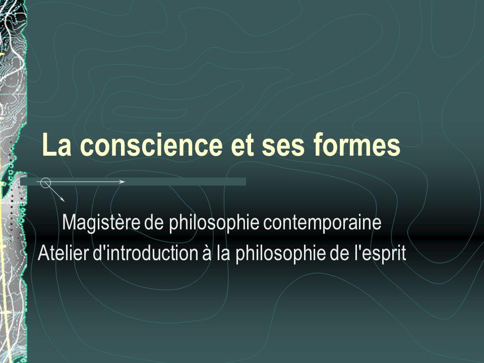 La conscience et ses formes Magistère de philosophie contemporaine Atelier d'introduction à la philosophie de l'esprit