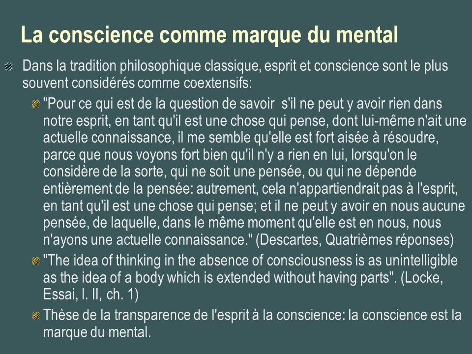 La conscience comme marque du mental Dans la tradition philosophique classique, esprit et conscience sont le plus souvent considérés comme coextensifs