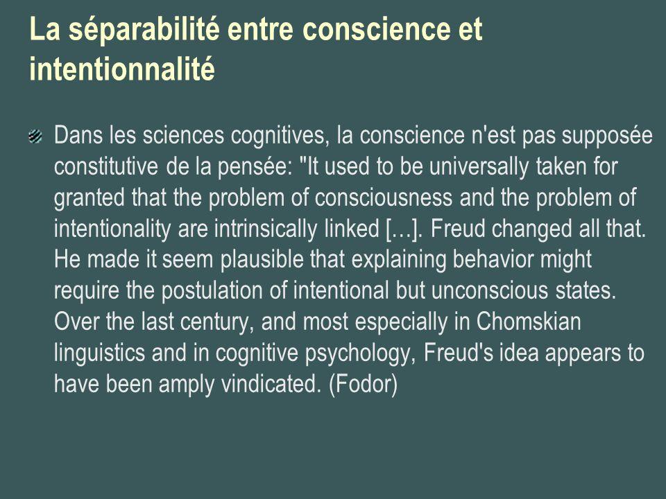 La séparabilité entre conscience et intentionnalité Dans les sciences cognitives, la conscience n'est pas supposée constitutive de la pensée: