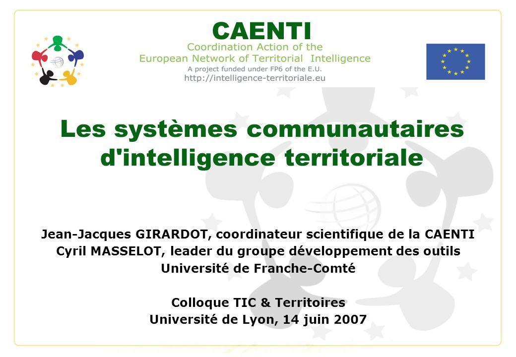 Les systèmes communautaires d'intelligence territoriale Jean-Jacques GIRARDOT, coordinateur scientifique de la CAENTI Cyril MASSELOT, leader du groupe