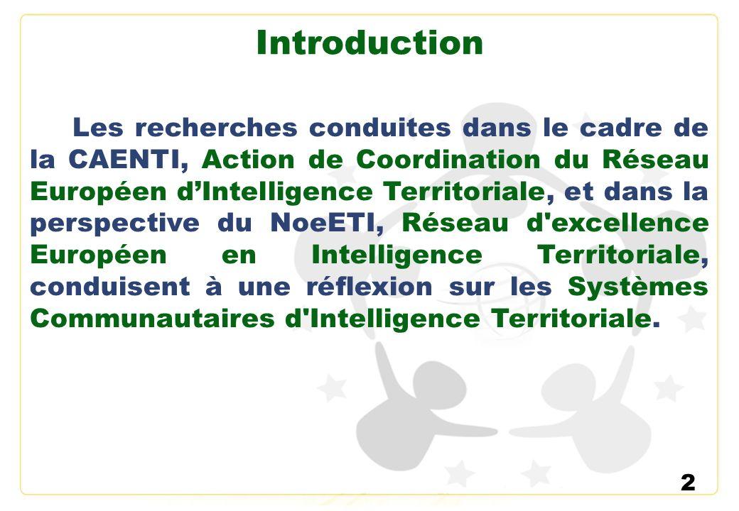 2 Introduction Les recherches conduites dans le cadre de la CAENTI, Action de Coordination du Réseau Européen dIntelligence Territoriale, et dans la p