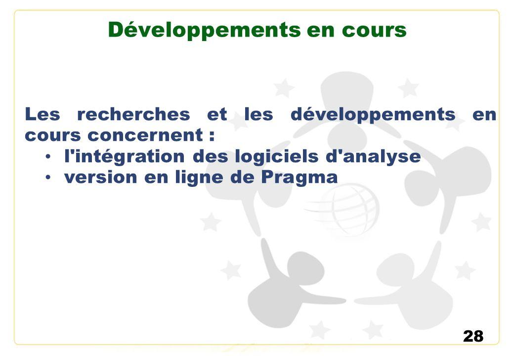 28 Développements en cours Les recherches et les développements en cours concernent : l'intégration des logiciels d'analyse version en ligne de Pragma
