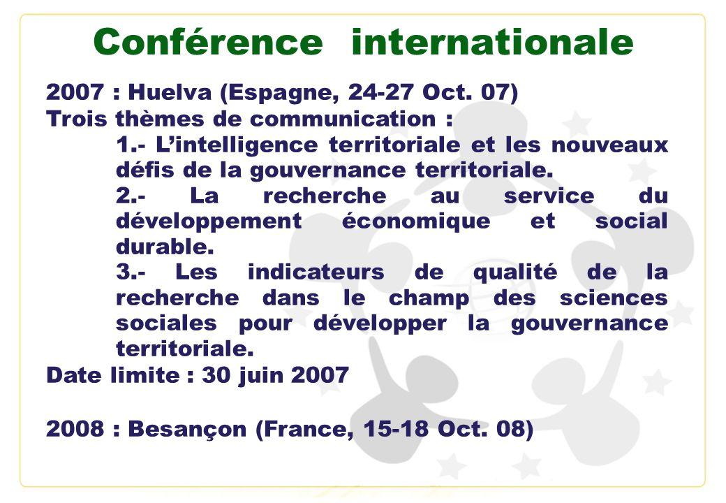 Conférence internationale 2007 : Huelva (Espagne, 24-27 Oct. 07) Trois thèmes de communication : 1.- Lintelligence territoriale et les nouveaux défis