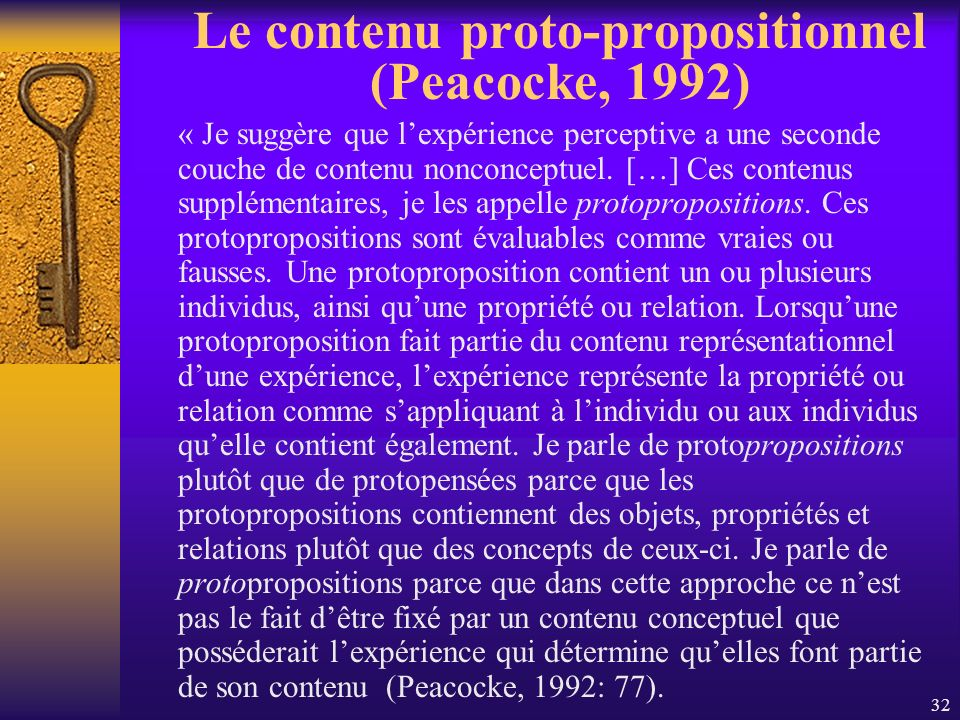 32 Le contenu proto-propositionnel (Peacocke, 1992) « Je suggère que lexpérience perceptive a une seconde couche de contenu nonconceptuel. […] Ces con