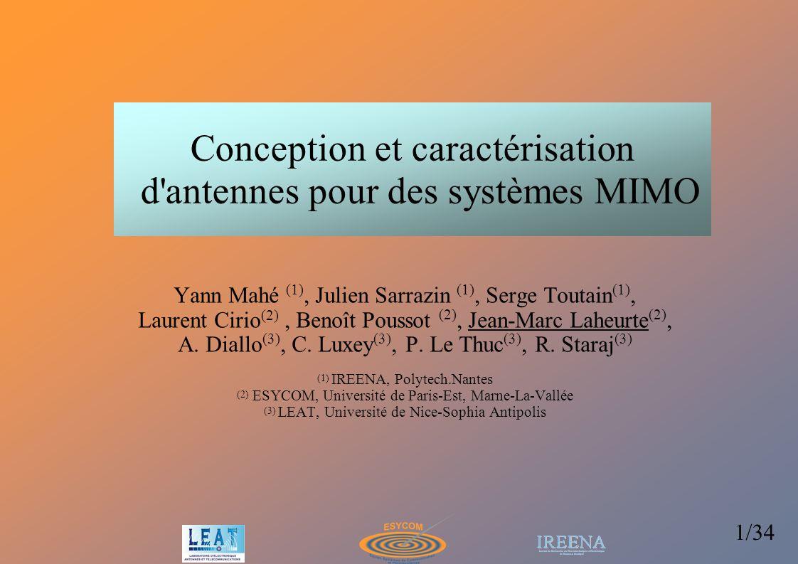 1/34 Conception et caractérisation d'antennes pour des systèmes MIMO Yann Mahé (1), Julien Sarrazin (1), Serge Toutain (1), Laurent Cirio (2), Benoît