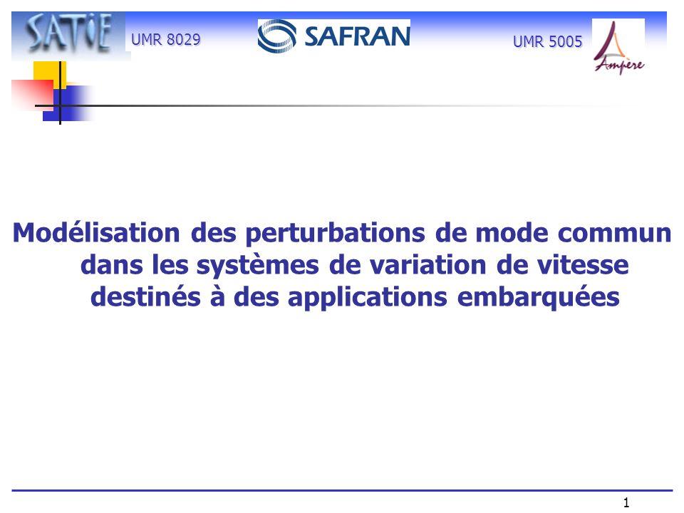UMR 8029 1 UMR 5005 Modélisation des perturbations de mode commun dans les systèmes de variation de vitesse destinés à des applications embarquées