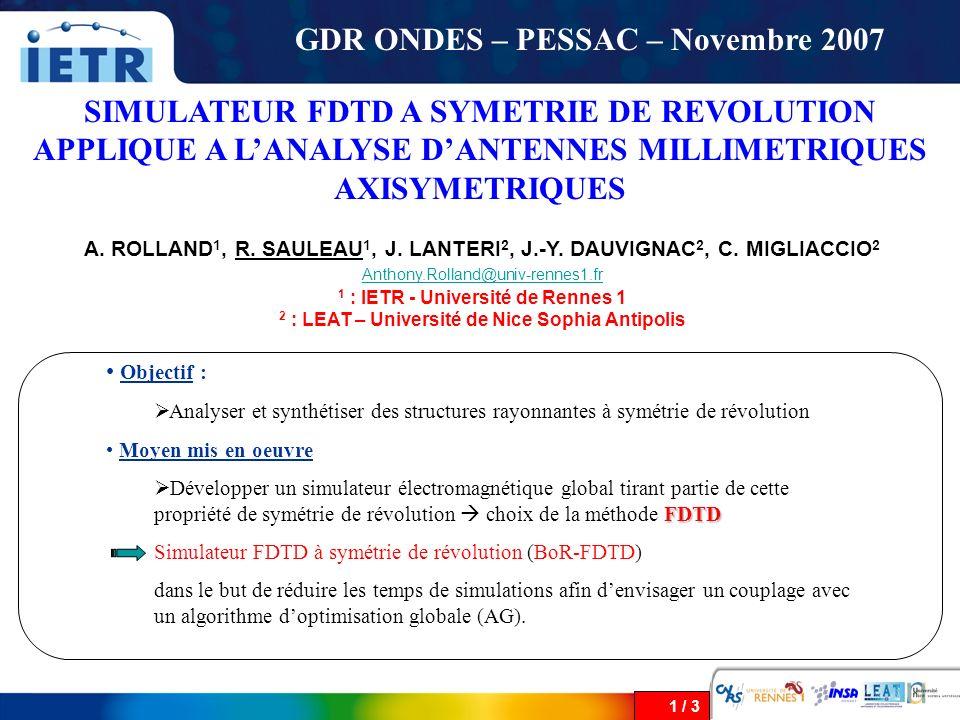1 / 3 SIMULATEUR FDTD A SYMETRIE DE REVOLUTION APPLIQUE A LANALYSE DANTENNES MILLIMETRIQUES AXISYMETRIQUES A. ROLLAND 1, R. SAULEAU 1, J. LANTERI 2, J