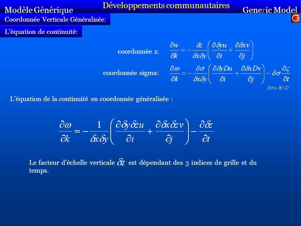 Coordonnée Verticale Généralisée: coordonnée z: Modèle Générique Sirocco Generic Model Sirocco Léquation de continuité: coordonnée sigma: Léquation de la continuité en coordonnée généralisée : Le facteur déchelle verticale est dépendant des 3 indices de grille et du temps.