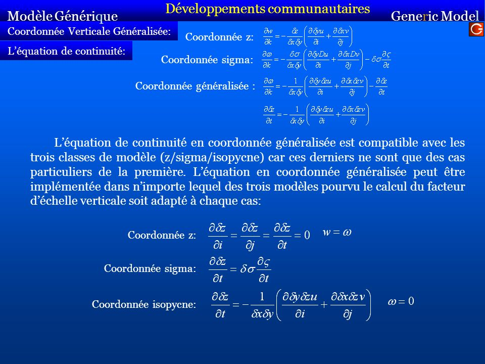 Coordonnée Verticale Généralisée: Coordonnée z: Modèle Générique Sirocco Generic Model Sirocco Léquation de continuité: Coordonnée sigma: Coordonnée généralisée : Coordonnée isopycne: Léquation de continuité en coordonnée généralisée est compatible avec les trois classes de modèle (z/sigma/isopycne) car ces derniers ne sont que des cas particuliers de la première.
