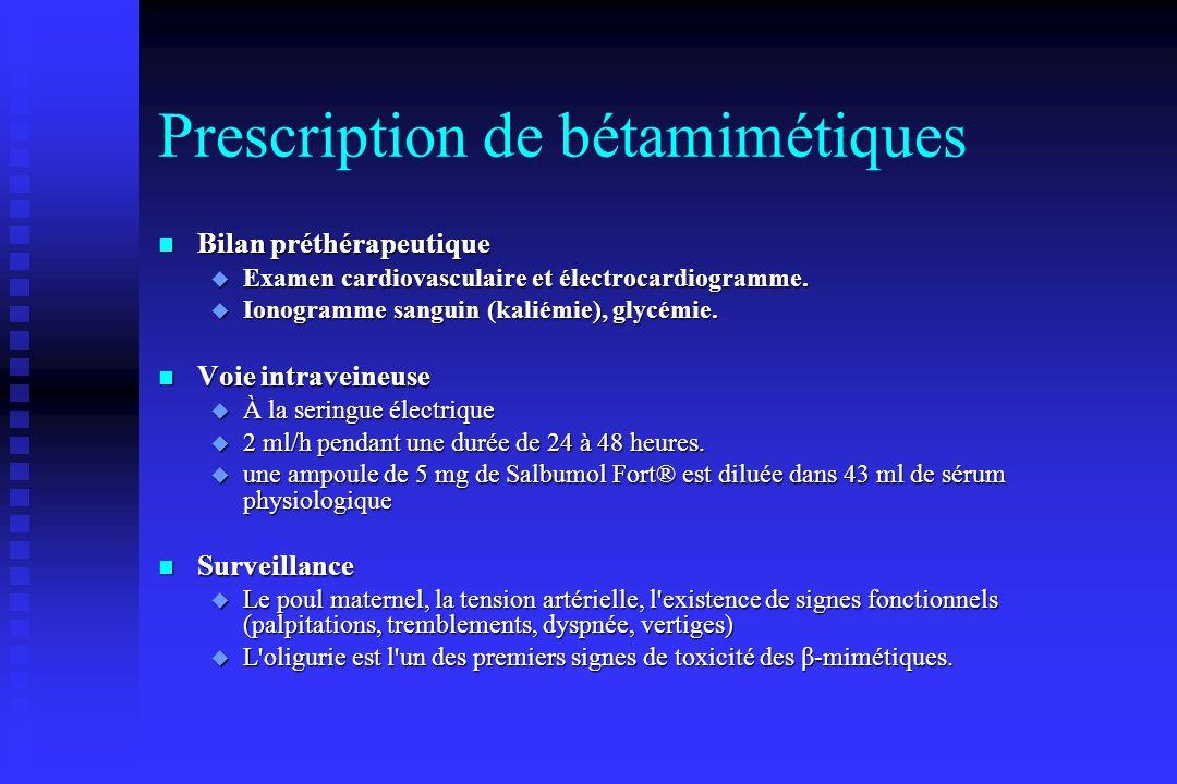 Prescription de bétamimétiques Bilan préthérapeutique Bilan préthérapeutique Examen cardiovasculaire et électrocardiogramme. Examen cardiovasculaire e