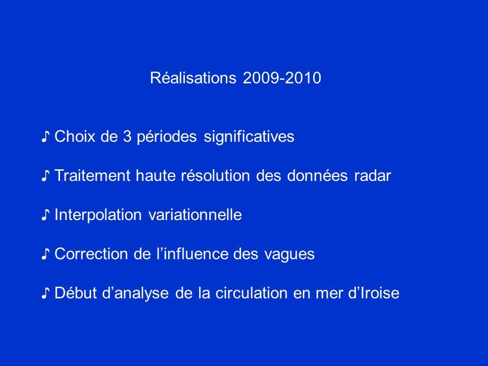 Réalisations 2009-2010 Choix de 3 périodes significatives Traitement haute résolution des données radar Interpolation variationnelle Correction de lin