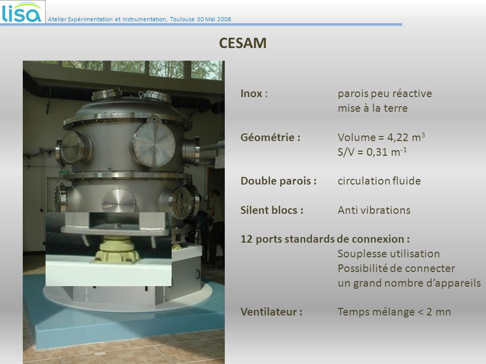 Etanchéité : Brides ISO LF joint viton : vide poussé Moyen de nettoyage P inf = 1,6.10 -4 mbar Atelier Expérimentation et Instrumentation, Toulouse 30 Mai 2008 CESAM