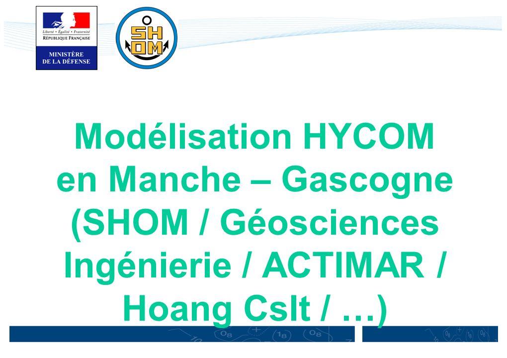 Modélisation HYCOM en Manche – Gascogne (SHOM / Géosciences Ingénierie / ACTIMAR / Hoang Cslt / …)