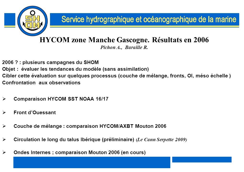 HYCOM zone Manche Gascogne. Résultats en 2006 Pichon A., Baraille R. 2006 ? : plusieurs campagnes du SHOM Objet : évaluer les tendances du modèle (san