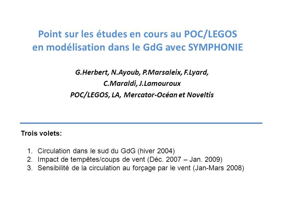 Point sur les études en cours au POC/LEGOS en modélisation dans le GdG avec SYMPHONIE G.Herbert, N.Ayoub, P.Marsaleix, F.Lyard, C.Maraldi, J.Lamouroux