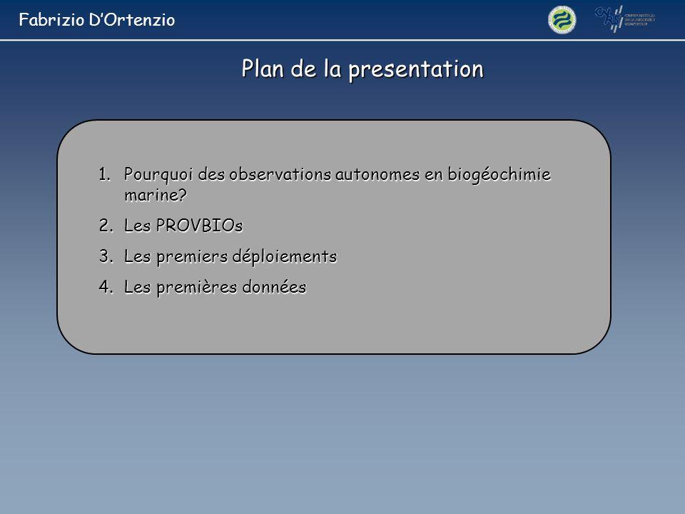 Plan de la presentation 1.Pourquoi des observations autonomes en biogéochimie marine? 2.Les PROVBIOs 3.Les premiers déploiements 4.Les premières donné