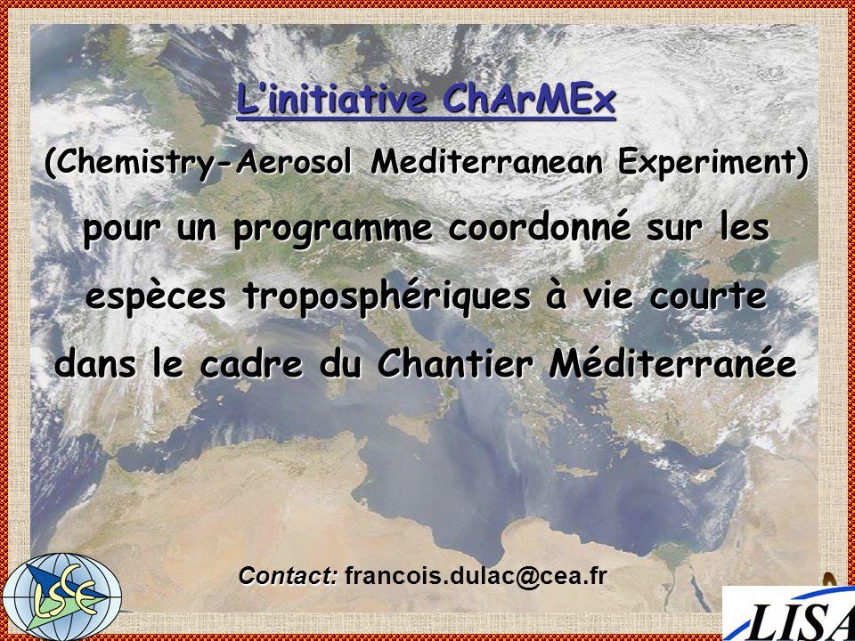 Contact: Contact: francois.dulac@cea.fr Linitiative ChArMEx (Chemistry-Aerosol Mediterranean Experiment) pour un programme coordonné sur les espèces t