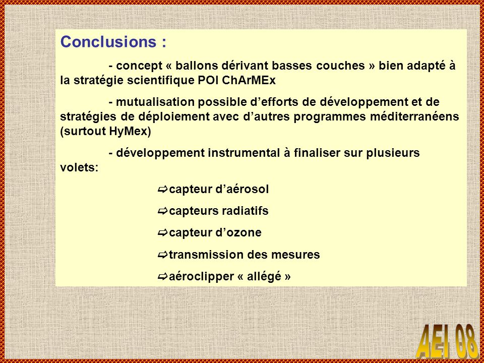 Conclusions : - concept « ballons dérivant basses couches » bien adapté à la stratégie scientifique POI ChArMEx - mutualisation possible defforts de d