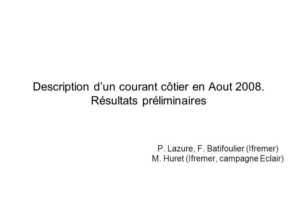 Description dun courant côtier en Aout 2008. Résultats préliminaires P. Lazure, F. Batifoulier (Ifremer) M. Huret (Ifremer, campagne Eclair)