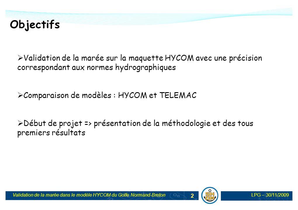 LPG – 30/11/2009Validation de la marée dans le modèle HYCOM du Golfe Normand-Breton 3 Golfe Normand-Breton, pas de 150 m Modèle barotrope Introduction potentiel générateur de la marée Modèle HYCOM