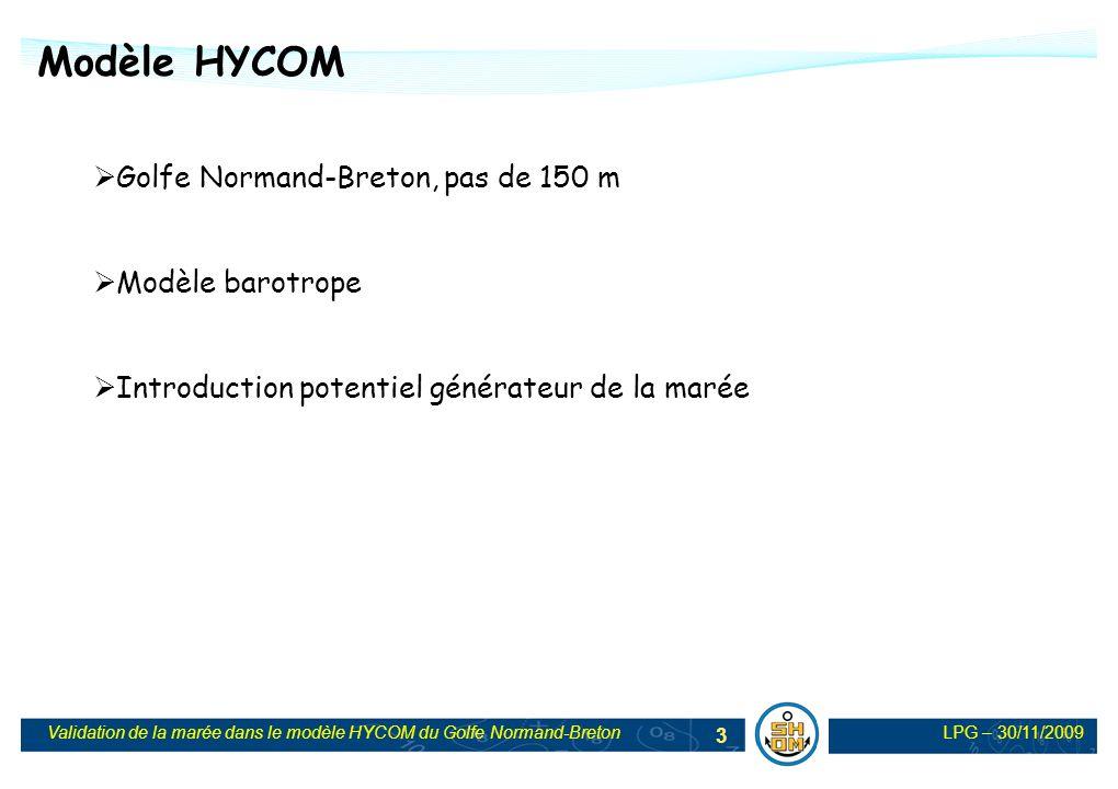 LPG – 30/11/2009Validation de la marée dans le modèle HYCOM du Golfe Normand-Breton 4 Validation par comparaison aux points de mesures Méthode de validation : Approche temporelle (prévisions/prédictions) Approche fréquentielle (onde par onde) Modèle HYCOM
