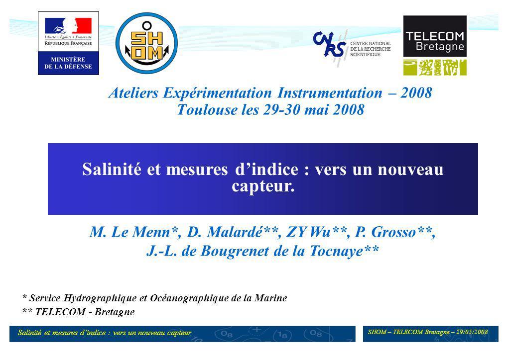 SHOM – TELECOM Bretagne – 29/05/2008 Salinité et mesures dindice : vers un nouveau capteur Ateliers Expérimentation Instrumentation – 2008 Toulouse le