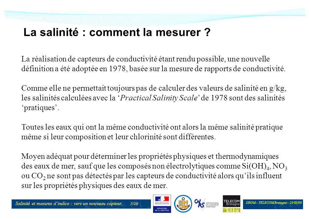 SHOM – TELECOM Bretagne – 29/05/08 Salinité et mesures dindice : vers un nouveau capteur 5/20 La salinité : comment la mesurer ? La réalisation de cap