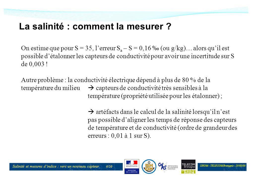 SHOM – TELECOM Bretagne – 29/05/08 Salinité et mesures dindice : vers un nouveau capteur 6/20 La salinité : comment la mesurer ? On estime que pour S