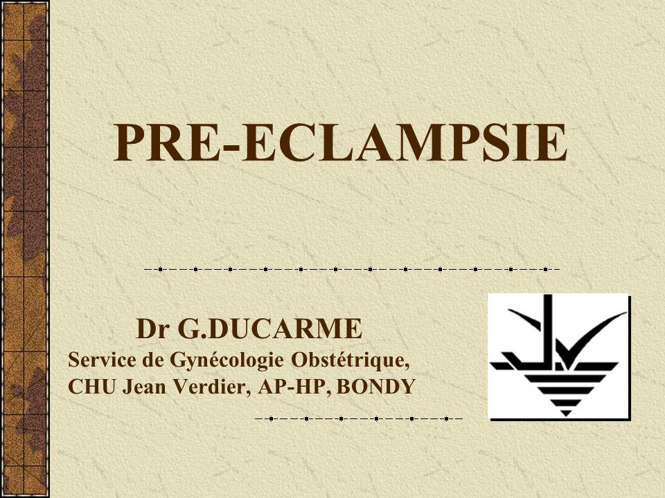PRE-ECLAMPSIE Dr G.DUCARME Service de Gynécologie Obstétrique, CHU Jean Verdier, AP-HP, BONDY