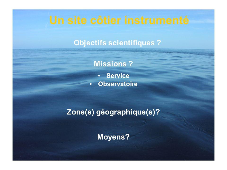 Missions ? Service Observatoire Zone(s) géographique(s)? Objectifs scientifiques ? Moyens? Un site côtier instrumenté