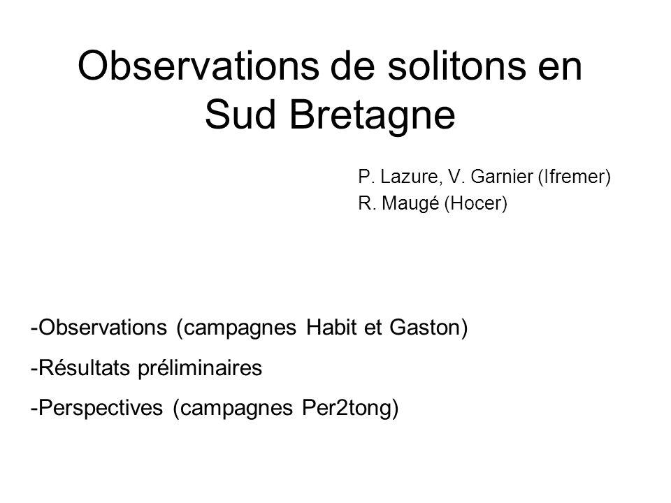 Observations de solitons en Sud Bretagne P. Lazure, V. Garnier (Ifremer) R. Maugé (Hocer) -Observations (campagnes Habit et Gaston) -Résultats prélimi