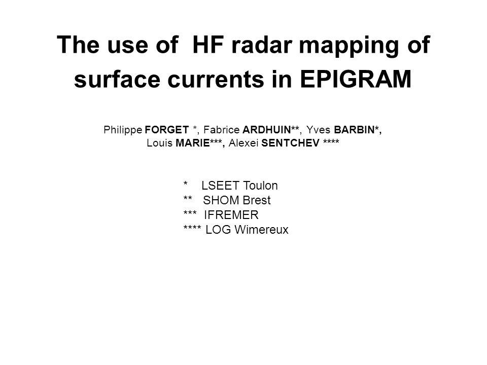 Radars et EPIGRAM Spécificité des traitements EPIGRAM : Traitement haute résolution MUSIC Filtrage spatial par méthode variationnelle Correction de linfluence des vagues générer des champs de courant élaborés relatifs à un domaine et à des épisodes sélectionnés, destinés à des études de processus et au cal/val des modèles de circulation Radars: système à deux WERA 12 MHz opérationnel VIGICOT