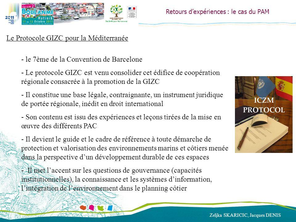 Zeljka SKARICIC, Jacques DENIS Retours dexpériences : le cas du PAM Le Protocole GIZC pour la Méditerranée - le 7ème de la Convention de Barcelone - L