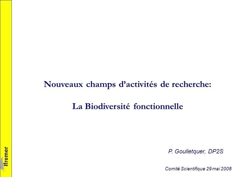 Nouveaux champs dactivités de recherche: La Biodiversité fonctionnelle lfremer Comité Scientifique 29 mai 2008 P.