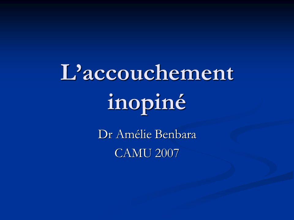 Laccouchement inopiné Dr Amélie Benbara CAMU 2007