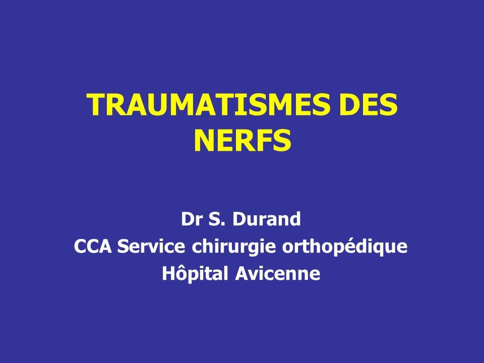 TRAUMATISMES DES NERFS Dr S. Durand CCA Service chirurgie orthopédique Hôpital Avicenne