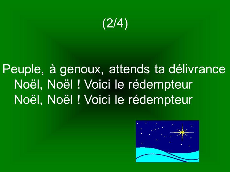 (2/4) Peuple, à genoux, attends ta délivrance Noël, Noël .