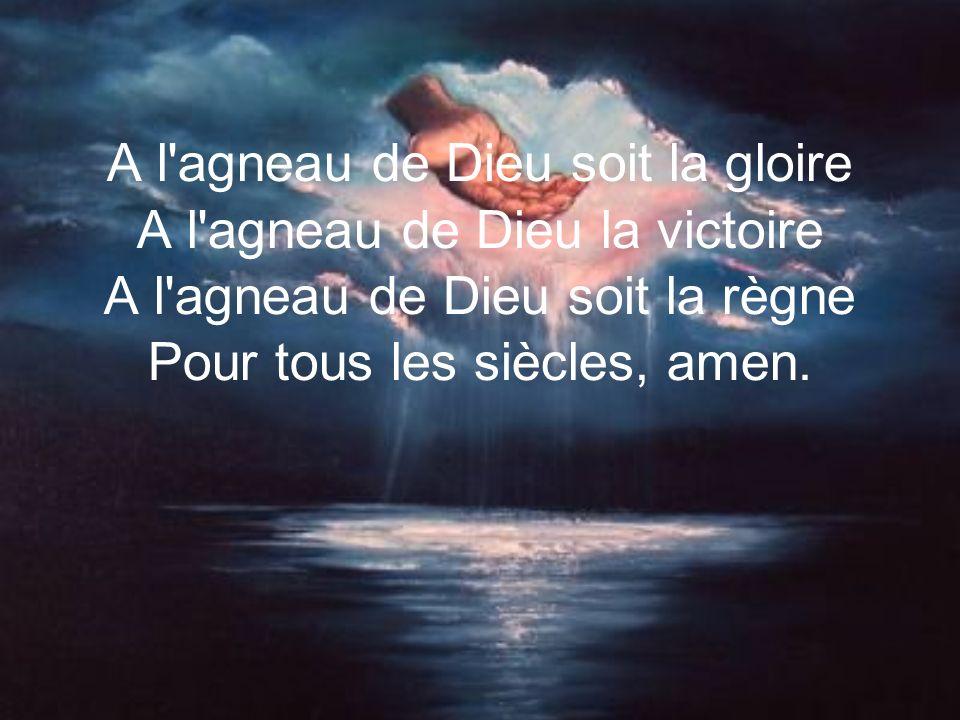 A l agneau de Dieu soit la gloire A l agneau de Dieu la victoire A l agneau de Dieu soit la règne Pour tous les siècles, amen.