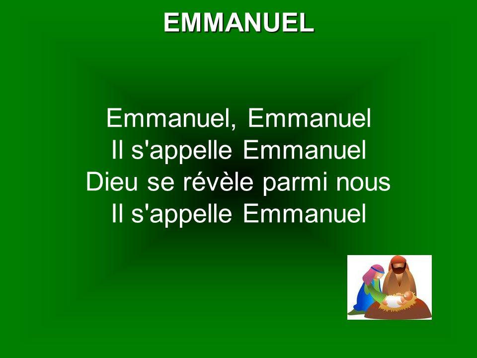 EMMANUEL Emmanuel, Emmanuel Il s appelle Emmanuel Dieu se révèle parmi nous Il s appelle Emmanuel
