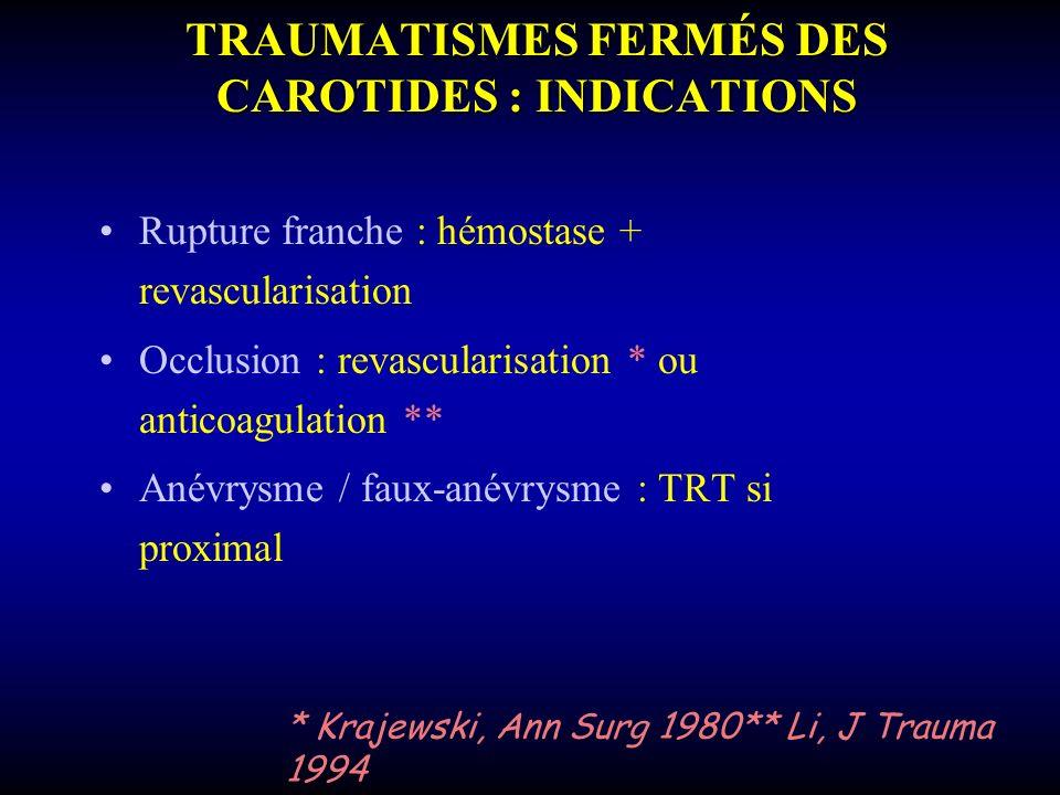 TRAUMATISMES FERMÉS DES CAROTIDES : INDICATIONS Rupture franche : hémostase + revascularisation Occlusion : revascularisation * ou anticoagulation **