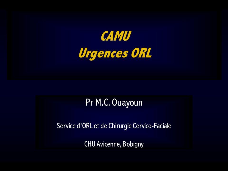 CAMU Urgences ORL Pr M.C. Ouayoun Service d'ORL et de Chirurgie Cervico-Faciale CHU Avicenne, Bobigny