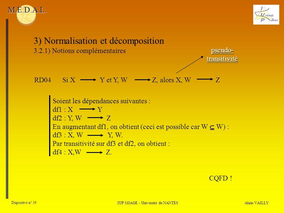 3) Normalisation et décomposition 3.2.1) Notions complémentaires Alain VAILLY Diapositive n° 39 IUP MIAGE - Université de NANTES M.E.D.A.L. pseudo- tr