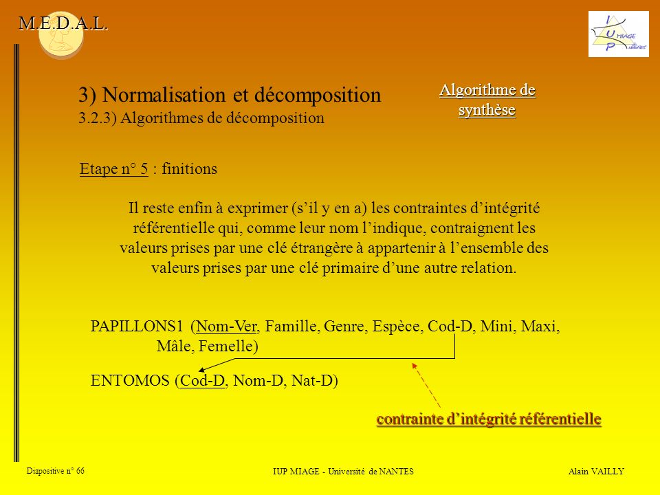 3) Normalisation et décomposition 3.2.3) Algorithmes de décomposition Alain VAILLY Diapositive n° 66 IUP MIAGE - Université de NANTES M.E.D.A.L. Algor