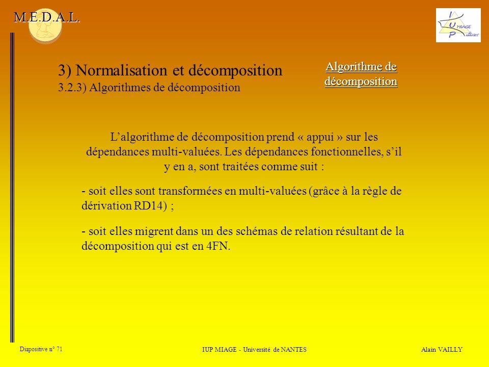 3) Normalisation et décomposition 3.2.3) Algorithmes de décomposition Alain VAILLY Diapositive n° 71 IUP MIAGE - Université de NANTES M.E.D.A.L. Algor